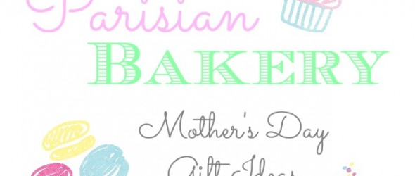 Parisian Bakery: Mother's Day Gifts